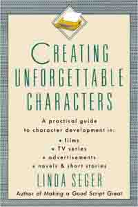 Creating Unforgettable Characters: Practical Guide to Character Development in Films, TV Series, Advertisements, Novels and Short Stories  by Linda Seger