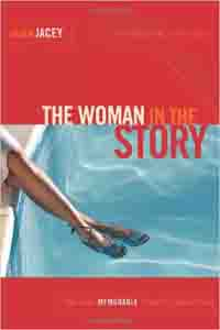 The Woman in the Story: Writing Memorable Female Characters by Helen Jacey